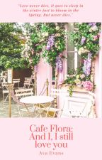 Cafe Flora: And I, I still love you by MrDarcyismyhusband