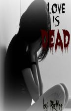 Love is Dead (Poem) by RizNes07