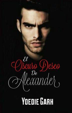 El oscuro deseo de Alexander (Libro #4 serie Oscura +18) by Candikatt