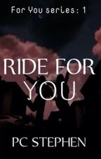 RIDE FOR YOU (FOR YOU series #1) by PXXXSH