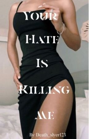 Your Hate is Killing Me by Death_slyer123