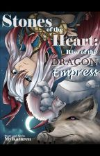 Stones of the Heart: Rise of the Dragon Empress by MyKataren