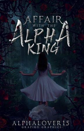 Affair with the Alpha King by AlphaLover15