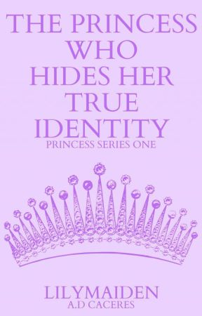 The Princess Who Hides Her True Identity (Princess Series#1) by LilyMaiden