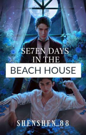 SE7EN DAYS IN THE BEACH HOUSE (JUNZHE)  by Shenshen_88