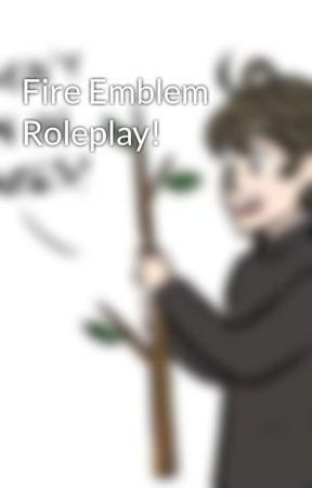 Fire Emblem Roleplay! by GeekinessandOrange