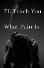 I Will Teach You What Pain Is by xerxesblanche