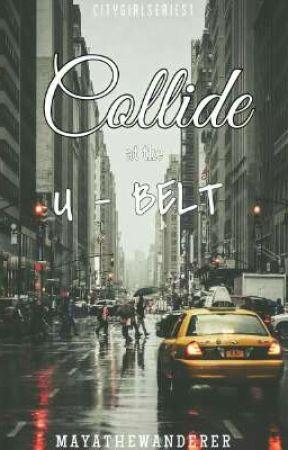 Collide At The U-Belt (CGS1) by mayathewanderer