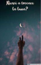 Riesci a toccare la luna?  (Book 2) by Elle_jenny