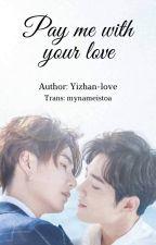 Trả tôi bằng tình yêu của em [Bác Chiến| BJYX] [Trans] by mynameistoa