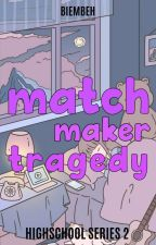 MATCHMAKER'S TRAGEDY || (ON-GOING) by Seeker143