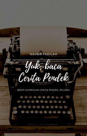 Yuk, baca cerita pendek by Najwa_Fadilah
