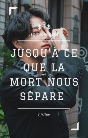 Jusqu'à ce que la mort nous sépare   Jeon Jungkook  ✔︎ by LPJinx