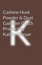 Cashew Husk Powder & Dust Gambier Cutch Product by Kattha Bazaar by KatthaBazaar7