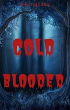 Cold Blooded by Lukinglass