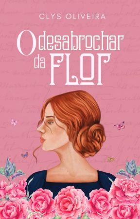 O Desabrochar da Flor - Em Breve (Prévia) by ClysOliveira