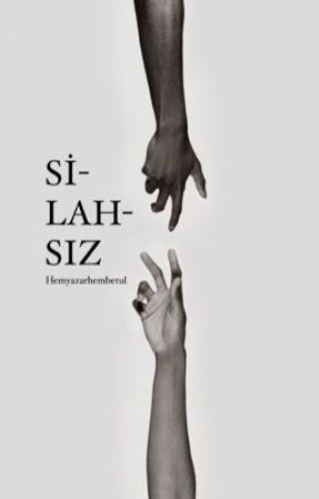 SİLAHSIZ  by hemyazarhembetul
