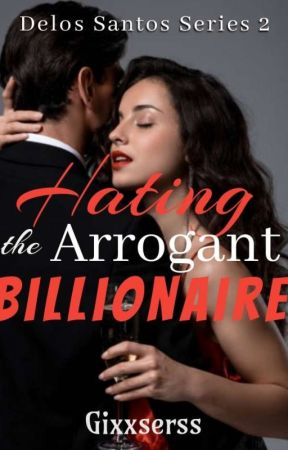 Hating The Arrogant Billionaire  by Gixxserss