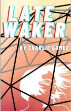 Late Waker by CharlieMGomez