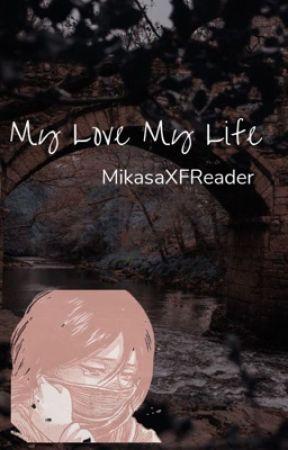 My Love My Life (Mikasa x Fem!Reader) by maskedartist1