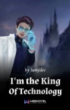 I'm the King Of Technology BOOK 1 by sirvinxmh