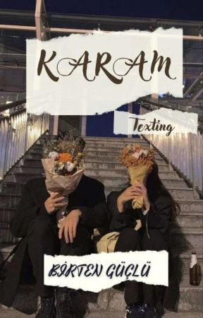 KARAM [Texting]  by _kizbirtenbisus
