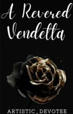 A Revered Vendetta |  ON HOLD by artistic_devotee