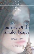 The Journey of the Amulet Bearer: Book one, The beginning. by Kaider-TLC-LUNAtic