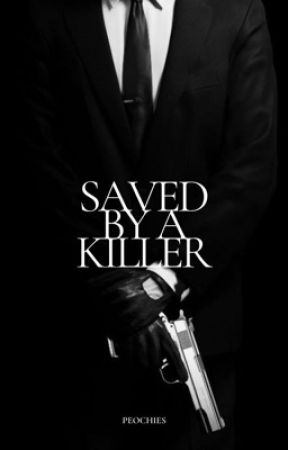 SAVED BY A KILLER [EBOOK COMING SOON] by peochies