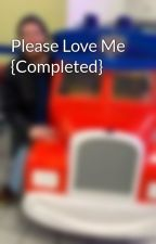 Please Love Me by 626edge