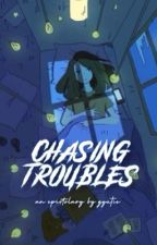 Chasing Troubles ni gyutie