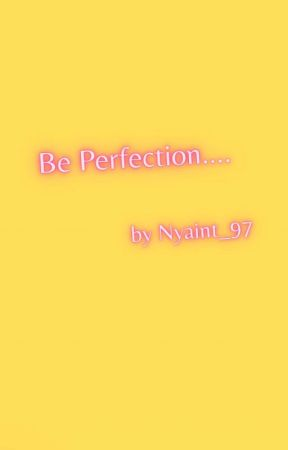Be Perfection  by MoePhyu456