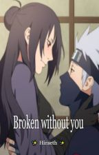 Broken without you.( Kakashi x student! reader) by oreo_cookie9635