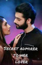 SECRET ADMIRER TO HER LOVER by veeranushsinghania