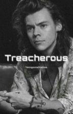 Treacherous |H.S| Harry Styles by takingsomefinelines