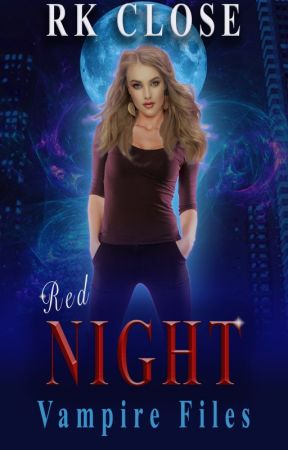 RED NIGHT ~ VAMPIRE FILES TRILOGY (Book 1) by RKClose