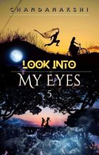 LOOK INTO MY EYES - 5 by chandanakshi