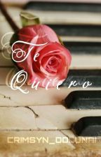 Te Quiero [COMPLETE] by CRIMSYN_DOLUNAI
