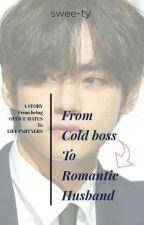 From Cold Boss To Romantic Husband {Completed} by swee-ty