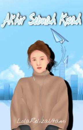 Akhir Sebuah Kisah (Ending) (OTW TERBIT) by LolaRelizaUtami