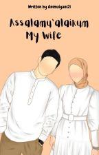 Assalamu'alaikum My Wife [END] oleh Animulyani21
