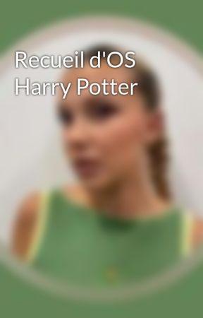 Recueil d'OS Harry Potter by la_reine_de_coeur