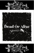 ︶Dead or Alive ︶ {_} A Glattbur story by TheDrawingSimp_OC81