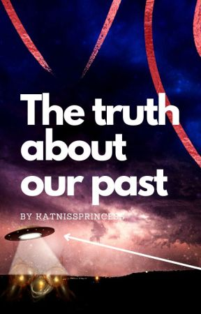 The Truth About Our Past by Katnissprincess