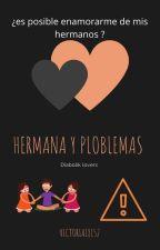 Hermana y problemas by Victoria18152