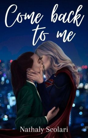 Come back to me - Supercorp by NatyyMcGrath