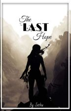 The Last Hope (Ongoing...)  by x_Sethu_x
