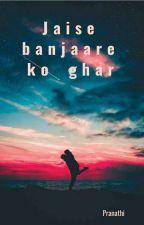 JAISE BANJAARE KO GHAR by PranathiRamachandra1