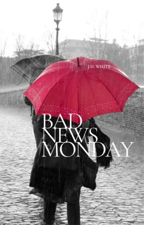 Bad News Monday by jdwhitewriter