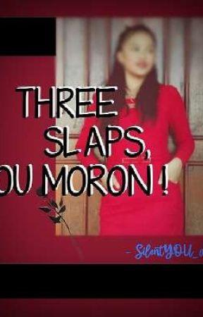 Three Slaps, You Moron!  by SilentYOU_00